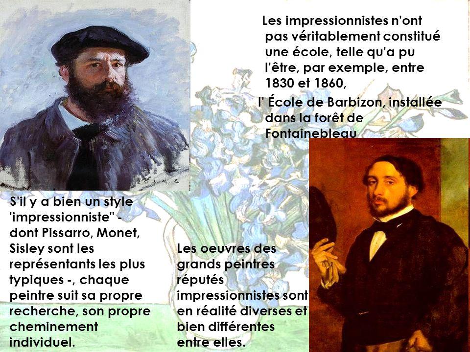 Les impressionnistes n'ont pas véritablement constitué une école, telle qu'a pu l'être, par exemple, entre 1830 et 1860, l' École de Barbizon, install