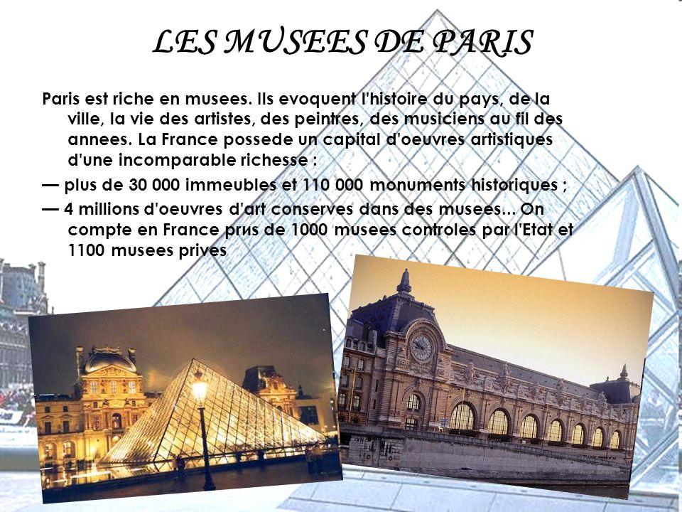 LES MUSEES DE PARIS Paris est riche en musees. Ils evoquent l'histoire du pays, de la ville, la vie des artistes, des peintres, des musiciens au fil