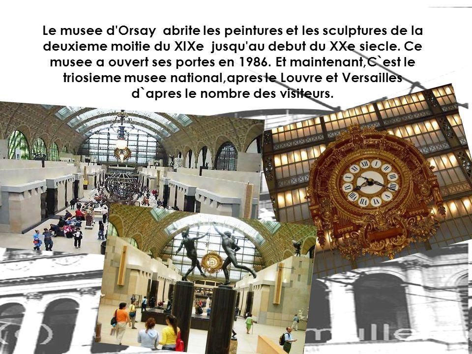 Le musee d'Orsay abrite les peintures et les sculptures de la deuxieme moitie du XIXe jusqu'au debut du XXe siecle. Ce musee a ouvert ses portes en 19