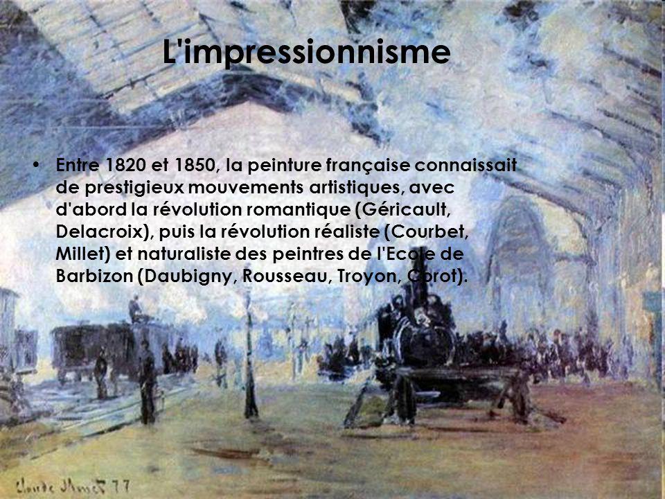 L'impressionnisme Entre 1820 et 1850, la peinture française connaissait de prestigieux mouvements artistiques, avec d'abord la révolution romantique (