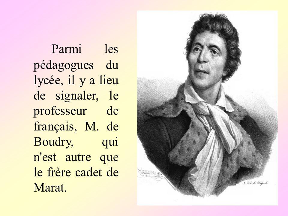 Parmi les pédagogues du lycée, il у a lieu de signaler, le professeur de français, M. de Boudry, qui n'est autre que le frère cadet de Marat.