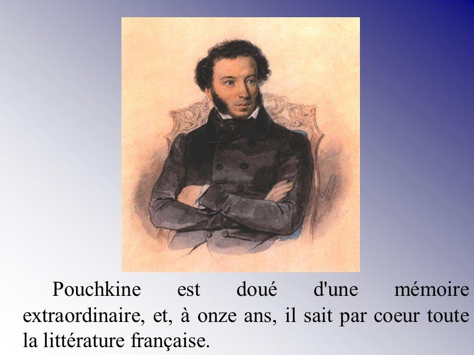 Pouchkine est doué d'une mémoire extraordinaire, et, à onze ans, il sait par coeur toute la littérature française.