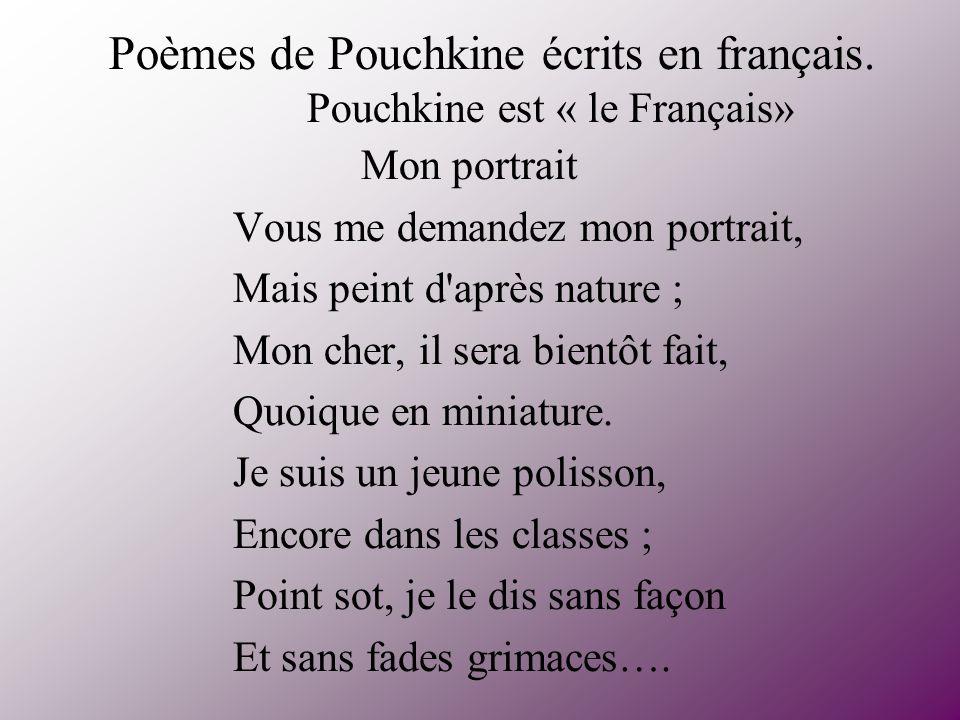 Poèmes de Pouchkine écrits en français. Pouchkine est « le Français» Mon portrait Vous me demandez mon portrait, Mais peint d'après nature ; Mon cher,