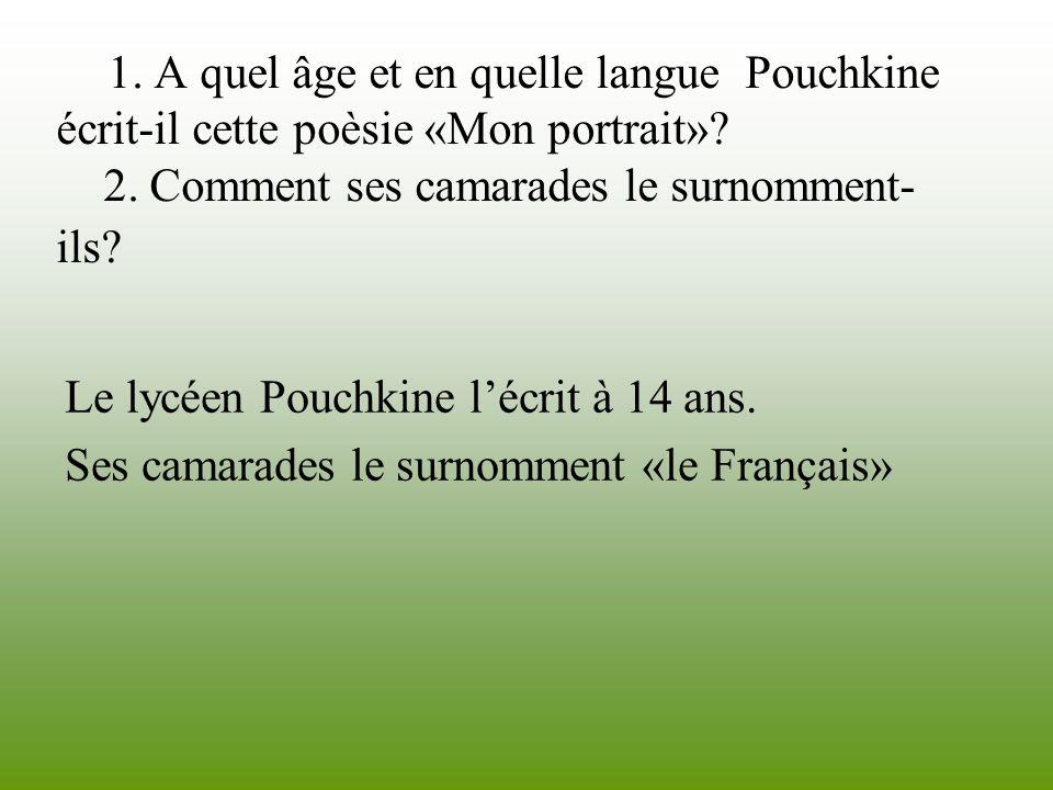 1. A quel âge et en quelle langue Pouchkine écrit-il cette poèsie «Mon portrait»? 2. Comment ses camarades le surnomment- ils? Le lycéen Pouchkine léc