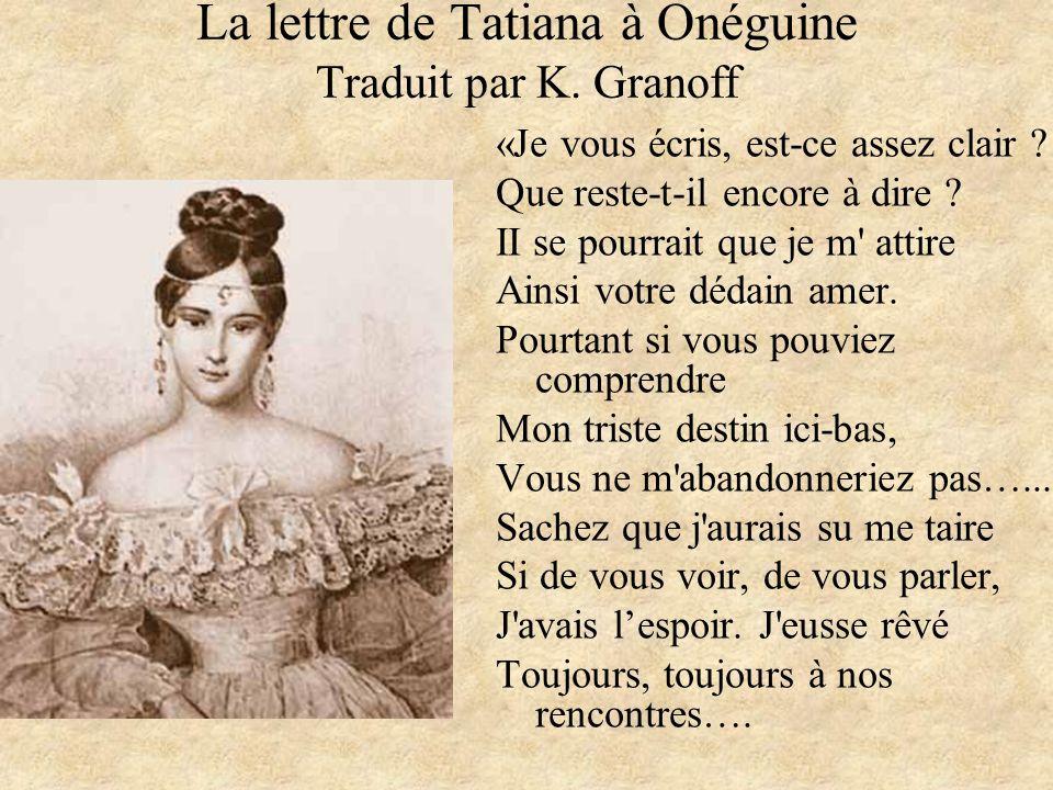 La lettre de Tatiana à Onéguine Traduit par K. Granoff «Je vous écris, est-ce assez clair ? Que reste-t-il encore à dire ? II se pourrait que je m' at