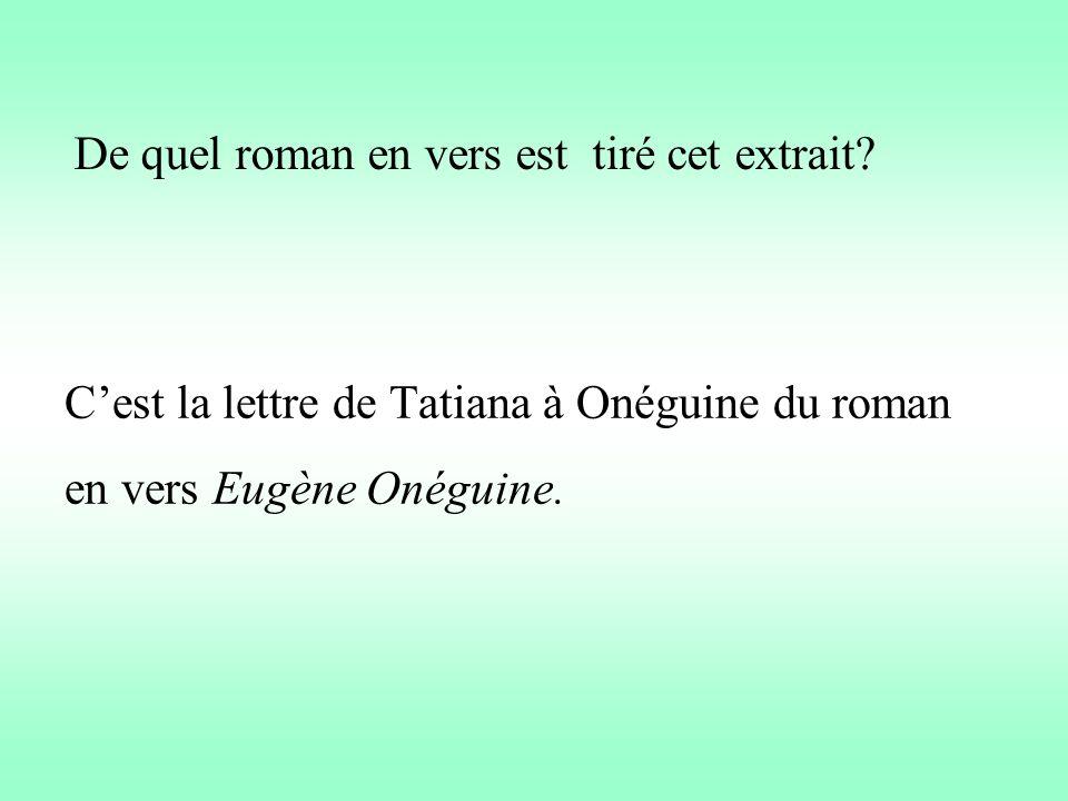 Cest la lettre de Tatiana à Onéguine du roman en vers Eugène Onéguine. De quel roman en vers est tiré cet extrait?