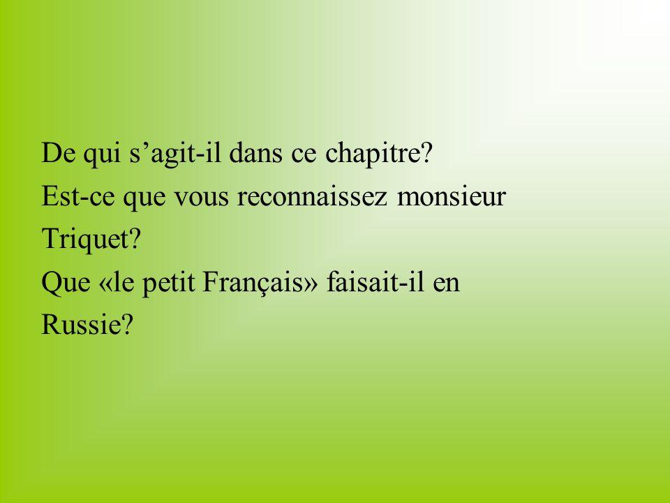 De qui sagit-il dans ce chapitre? Est-ce que vous reconnaissez monsieur Triquet? Que «le petit Français» faisait-il en Russie?
