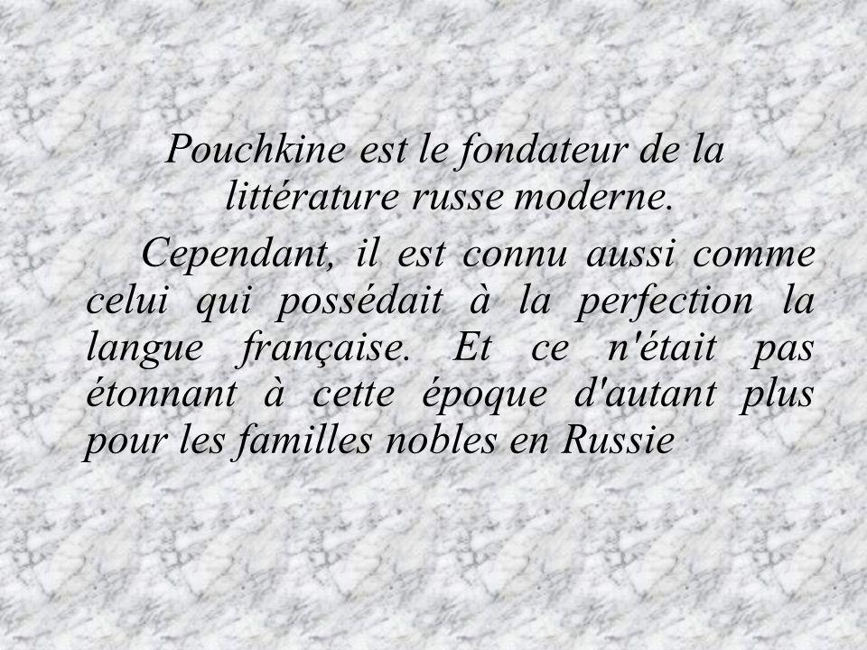 Pouchkine est le fondateur de la littérature russe moderne. Cependant, il est connu aussi comme celui qui possédait à la perfection la langue français