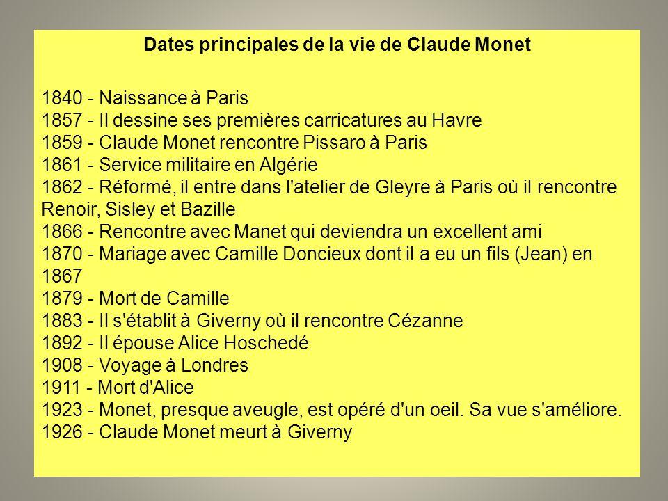 Dates principales de la vie de Claude Monet 1840 - Naissance à Paris 1857 - Il dessine ses premières carricatures au Havre 1859 - Claude Monet rencont