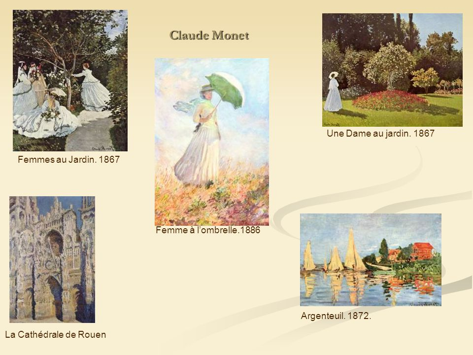 Femmes au Jardin. 1867 Une Dame au jardin. 1867 Femme à lombrelle.1886 La Cathédrale de Rouen Argenteuil. 1872. Claude Monet