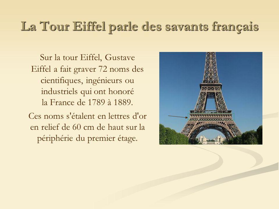 La Tour Eiffel parle des savants français Sur la tour Eiffel, Gustave Eiffel a fait graver 72 noms des cientifiques, ingénieurs ou industriels qui ont
