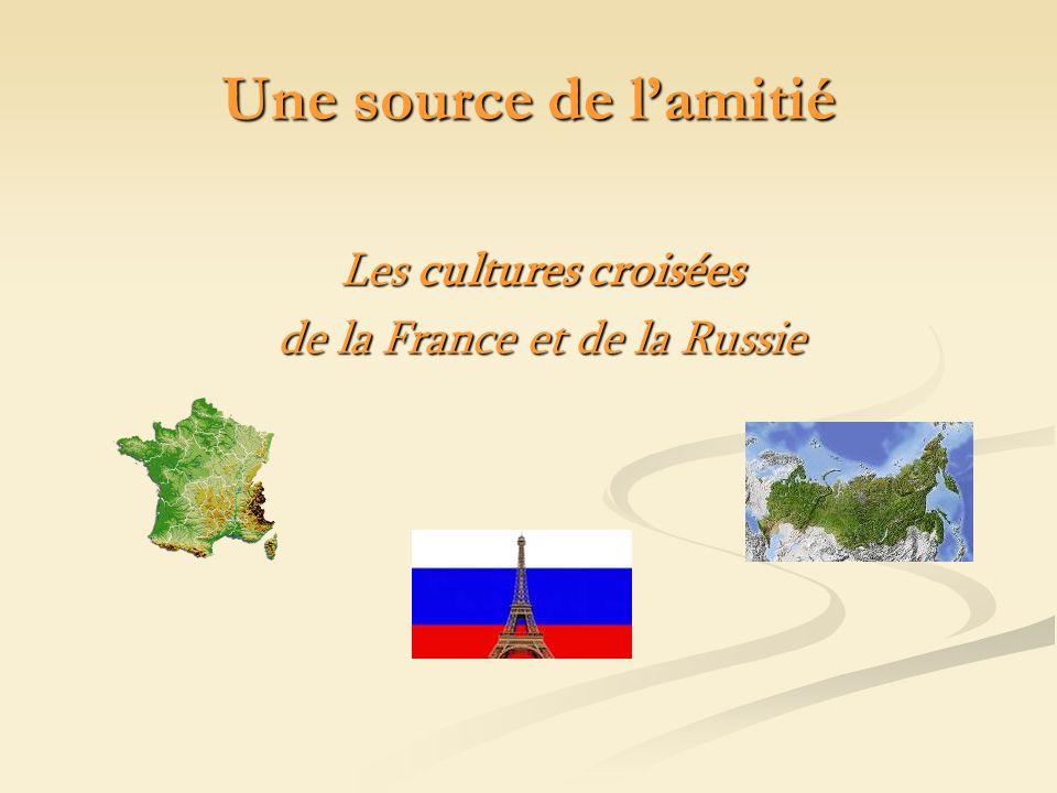 Une source de lamitié Les cultures croisées de la France et de la Russie
