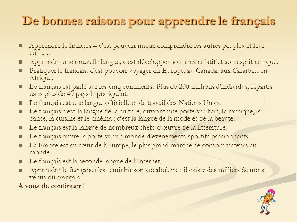 De bonnes raisons pour apprendre le français Apprendre le français – cest pouvoir mieux comprendre les autres peuples et leur culture. Apprendre une n