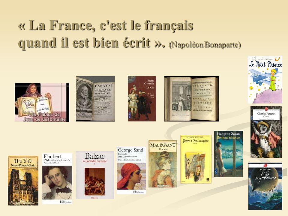 « La France, c'est le français quand il est bien écrit ». (Napoléon Bonaparte)