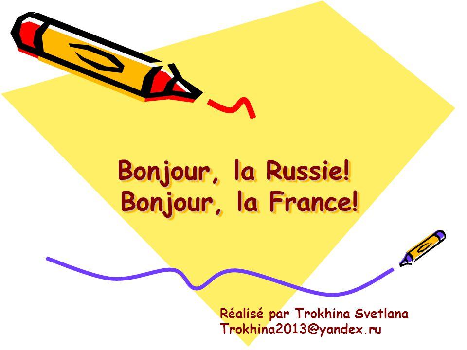 Bonjour, la Russie! Bonjour, la France! Réalisé par Trokhina Svetlana Trokhina2013@yandex.ru