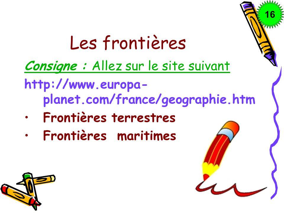 Les frontières Consigne : Allez sur le site suivant http://www.europa- planet.com/france/geographie.htm Frontières terrestres Frontières maritimes 161