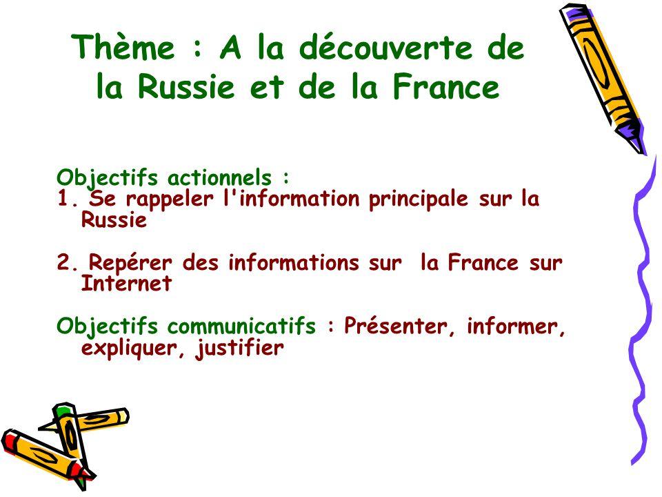 Thème : A la découverte de la Russie et de la France Objectifs actionnels : 1. Se rappeler l'information principale sur la Russie 2. Repérer des infor