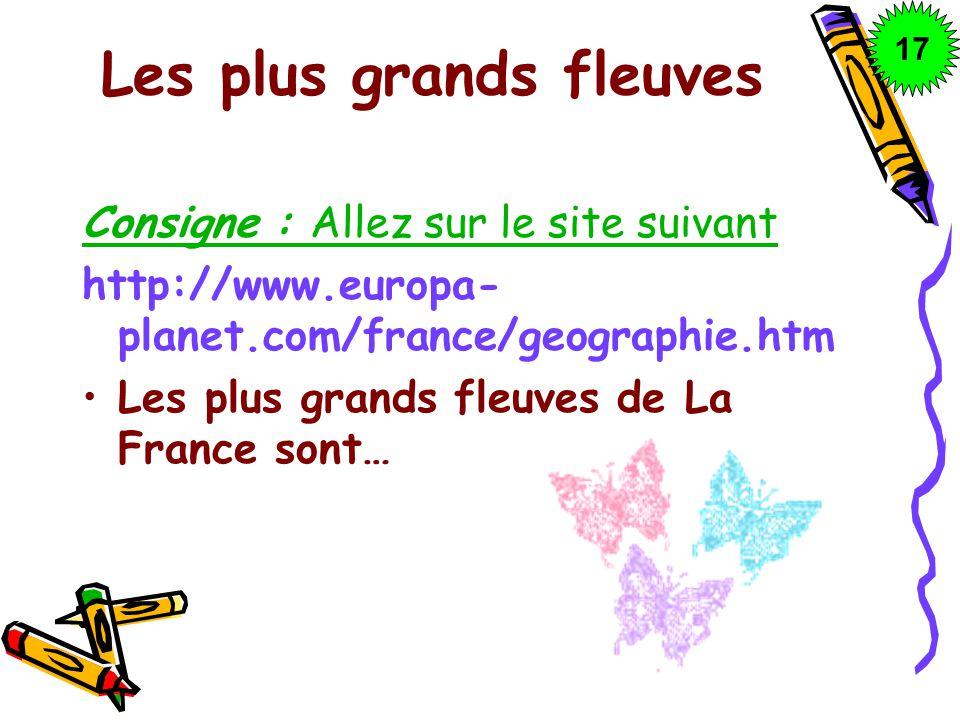 Les plus grands fleuves Consigne : Allez sur le site suivant http://www.europa- planet.com/france/geographie.htm Les plus grands fleuves de La France
