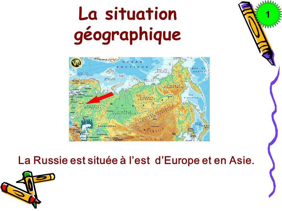 La situation géographique 1 La Russie est située à lest dEurope et en Asie.