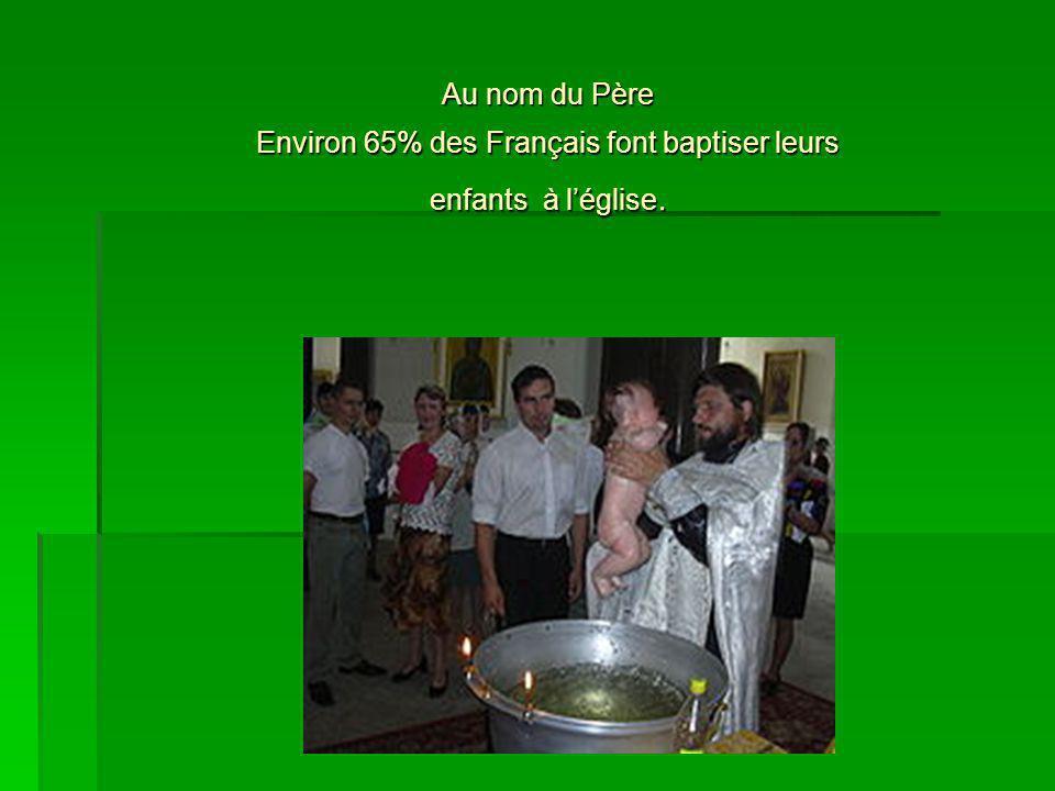 Au nom du Père Environ 65% des Français font baptiser leurs enfants à léglise.
