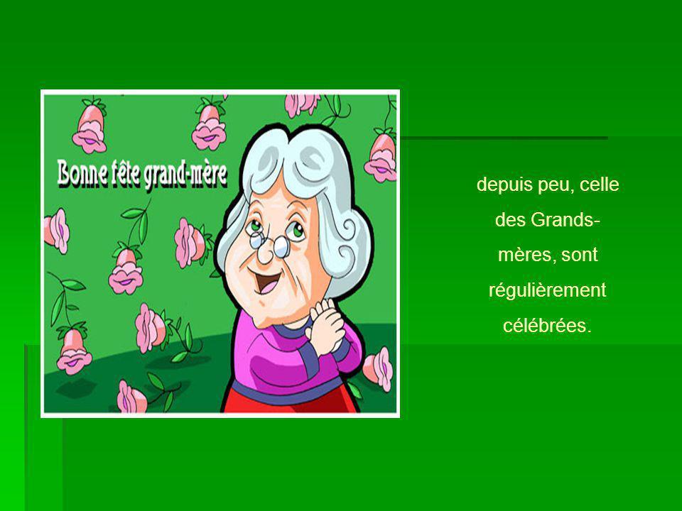 depuis peu, celle des Grands- mères, sont régulièrement célébrées.