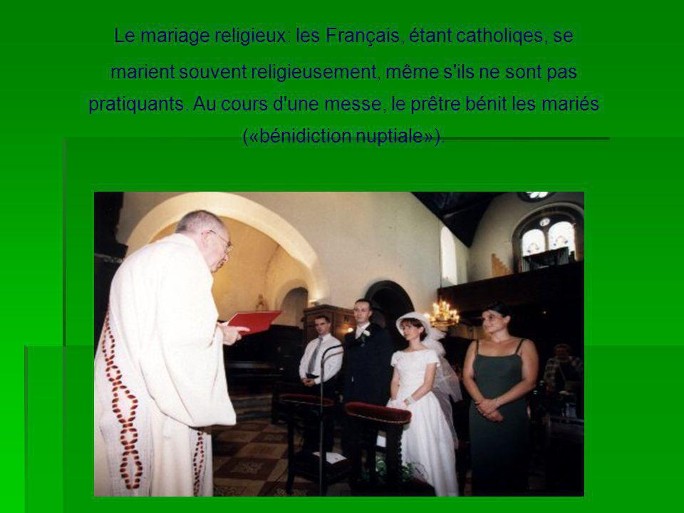 Le mariage religieux: les Français, étant catholiqes, se marient souvent religieusement, même s'ils ne sont pas pratiquants. Au cours d'une messe, le