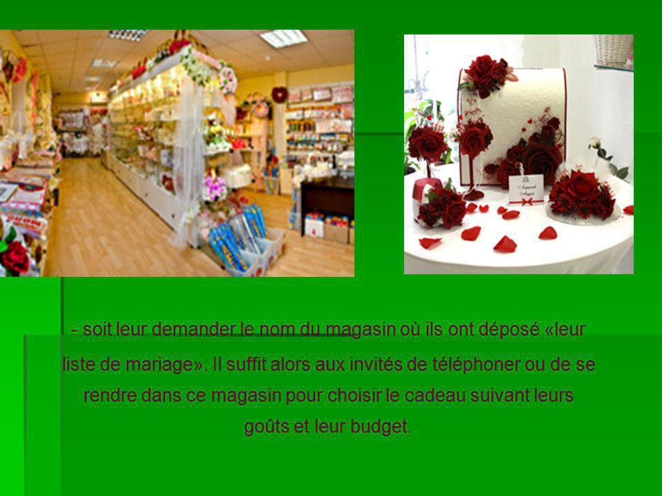 - soit leur demander le nom du magasin où ils ont déposé «leur liste de mariage».