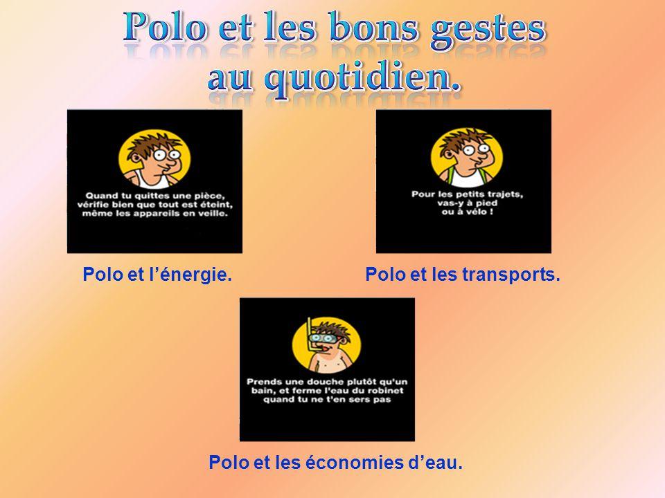 Polo et lénergie.Polo et les transports. Polo et les économies deau.