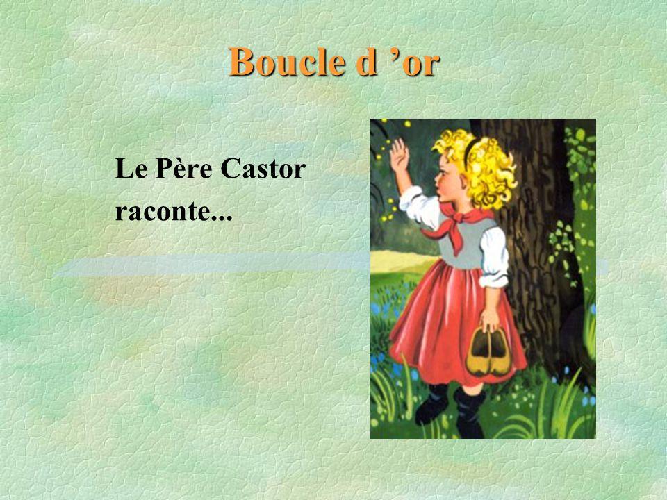 Boucle d or Le Père Castor raconte...