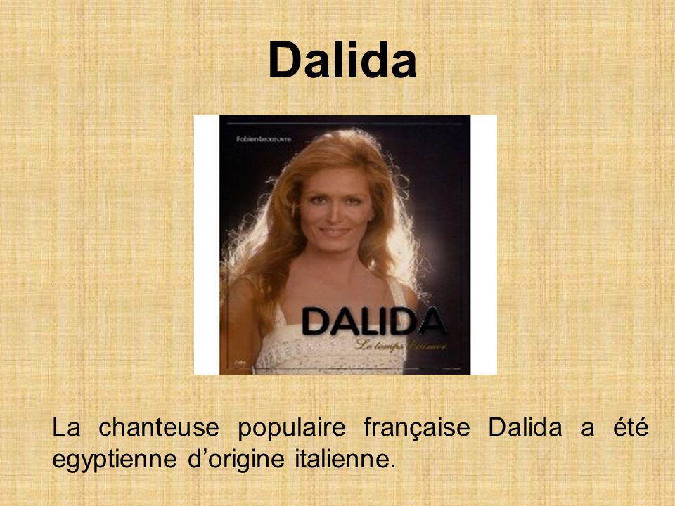 La chanteuse populaire française Dalida a été egyptienne dorigine italienne. Dalida