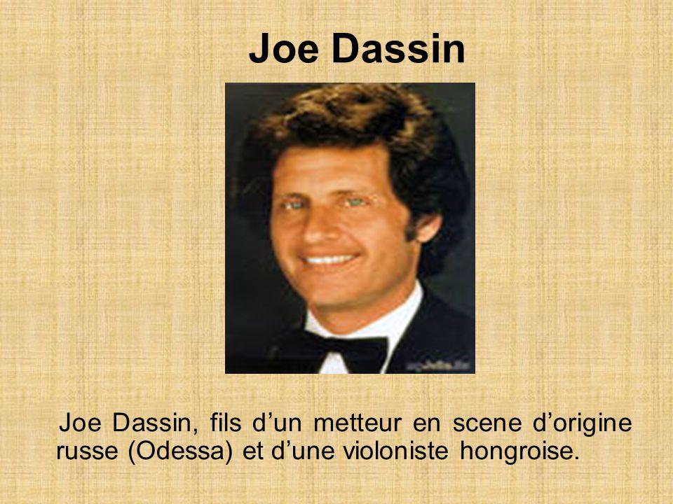 Joe Dassin, fils dun metteur en scene dorigine russe (Odessa) et dune violoniste hongroise.