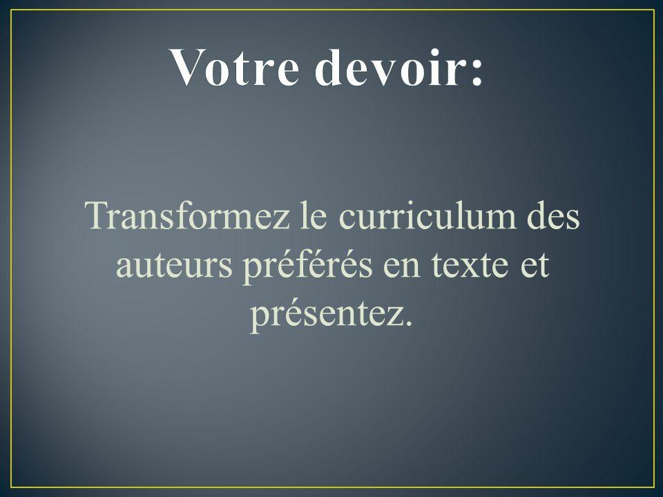 Transformez le curriculum des auteurs préférés en texte et présentez.