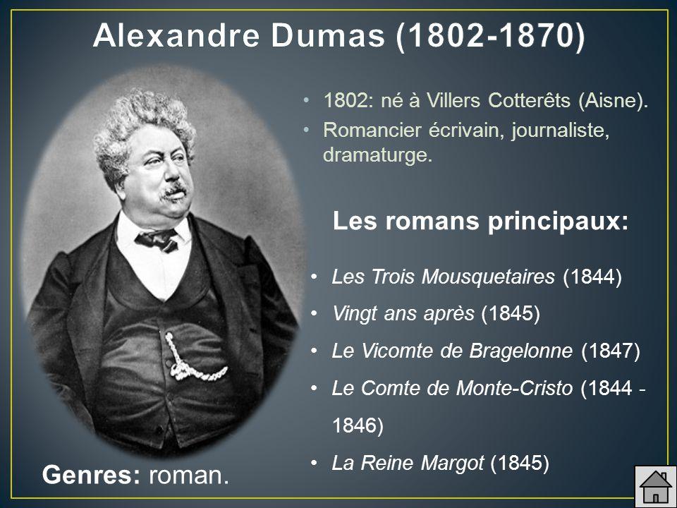 1802: né à Villers Cotterêts (Aisne). Romancier écrivain, journaliste, dramaturge. Genres: roman. Les Trois Mousquetaires (1844) Vingt ans après (1845
