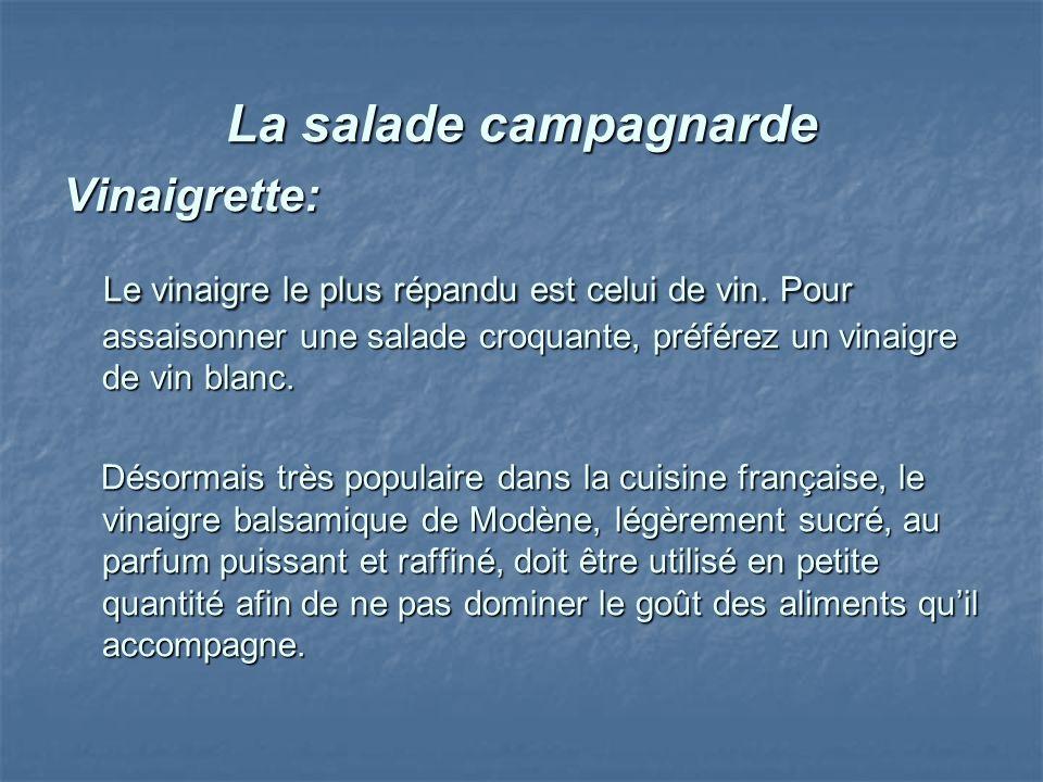 La salade campagnarde Vinaigrette: Le vinaigre le plus répandu est celui de vin. Pour assaisonner une salade croquante, préférez un vinaigre de vin bl
