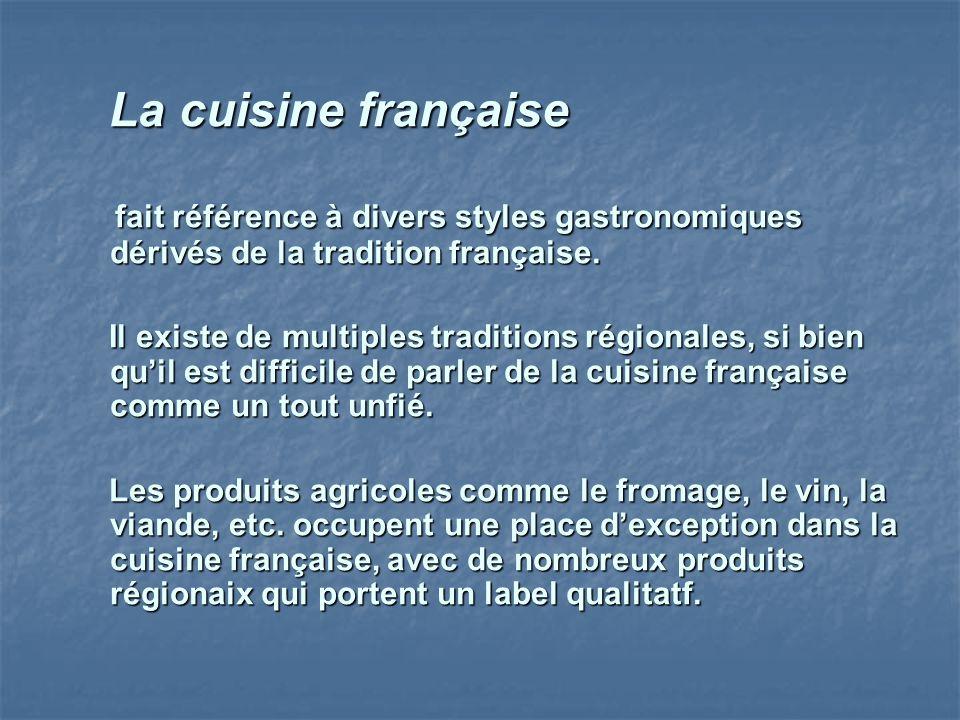 La cuisine française La cuisine française fait référence à divers styles gastronomiques dérivés de la tradition française. fait référence à divers sty