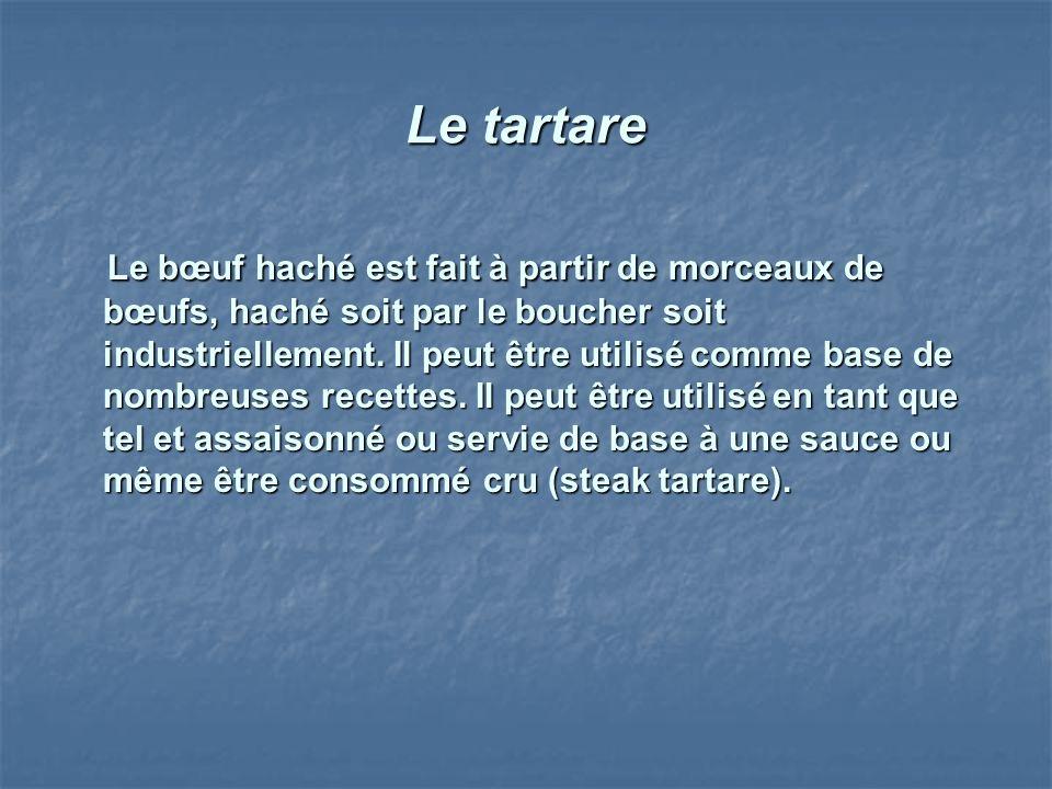 Le tartare Le bœuf haché est fait à partir de morceaux de bœufs, haché soit par le boucher soit industriellement. Il peut être utilisé comme base de n
