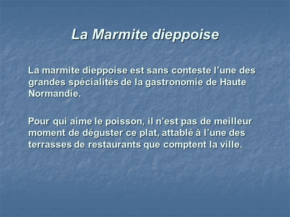 La Marmite dieppoise La marmite dieppoise est sans conteste lune des grandes spécialités de la gastronomie de Haute Normandie. La marmite dieppoise es