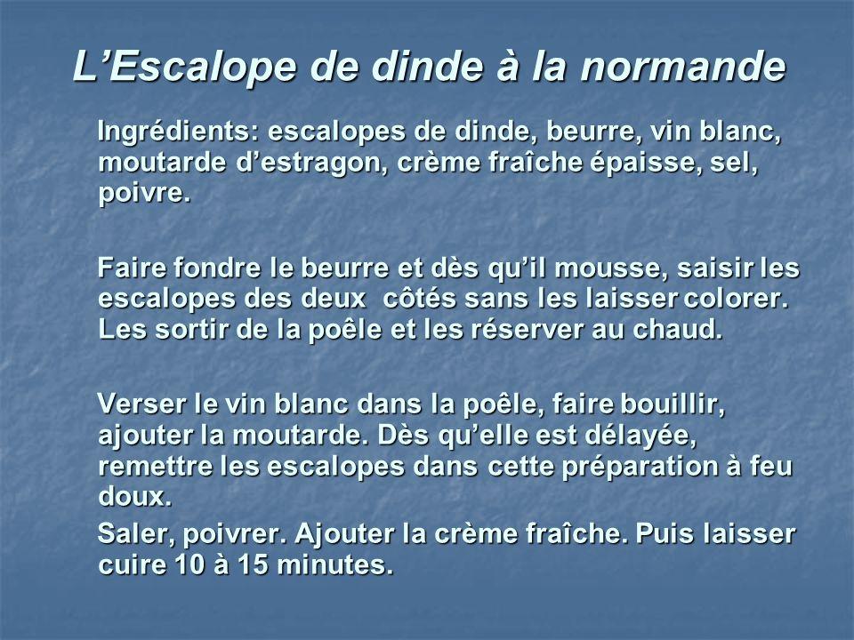 LEscalope de dinde à la normande Ingrédients: escalopes de dinde, beurre, vin blanc, moutarde destragon, crème fraîche épaisse, sel, poivre. Ingrédien