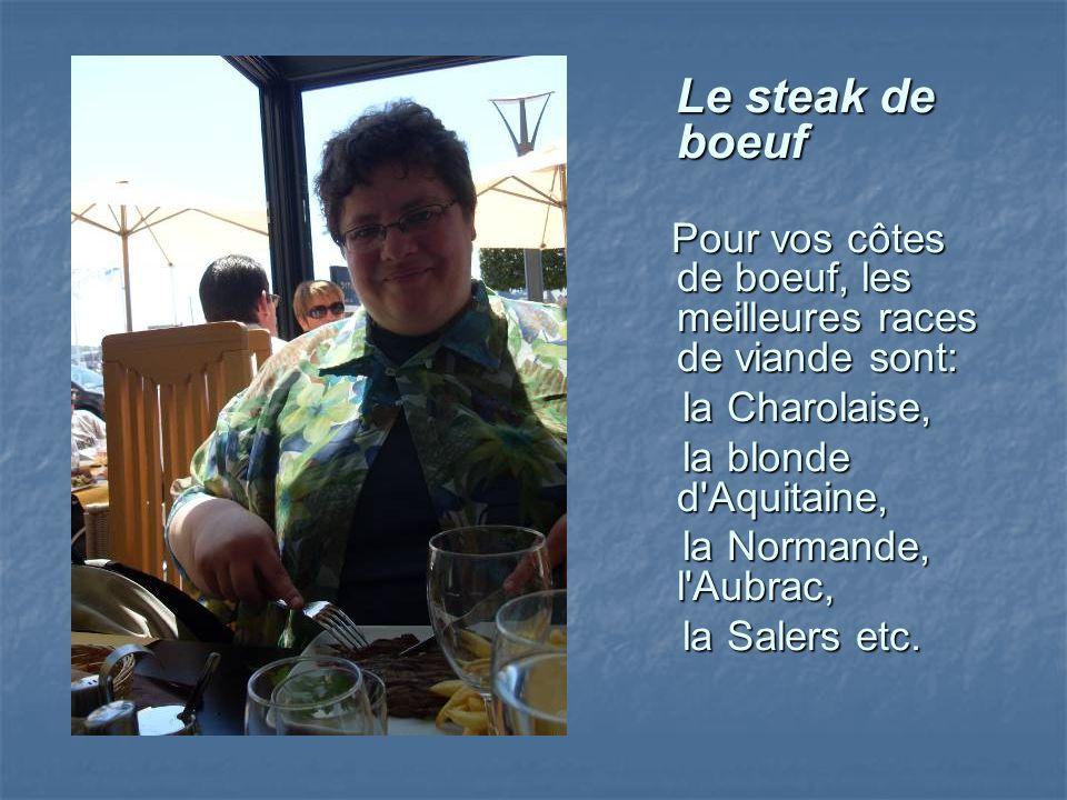 Le steak de boeuf Le steak de boeuf Pour vos côtes de boeuf, les meilleures races de viande sont: Pour vos côtes de boeuf, les meilleures races de via