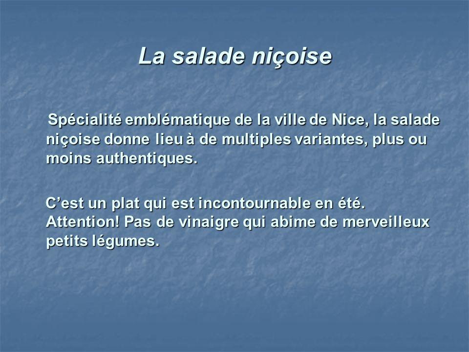 La salade niçoise Spécialité emblématique de la ville de Nice, la salade niçoise donne lieu à de multiples variantes, plus ou moins authentiques. Spéc