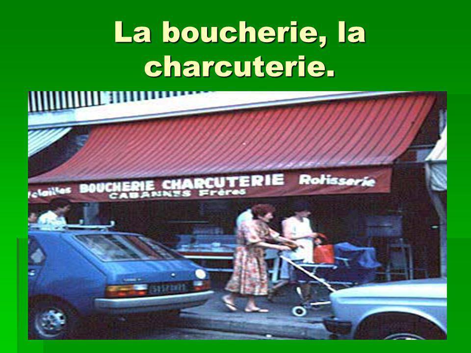 La boucherie, la charcuterie.