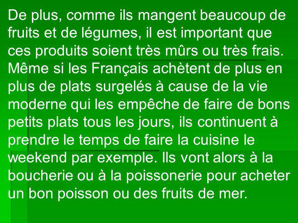 De plus, comme ils mangent beaucoup de fruits et de légumes, il est important que ces produits soient très mûrs ou très frais. Même si les Français ac