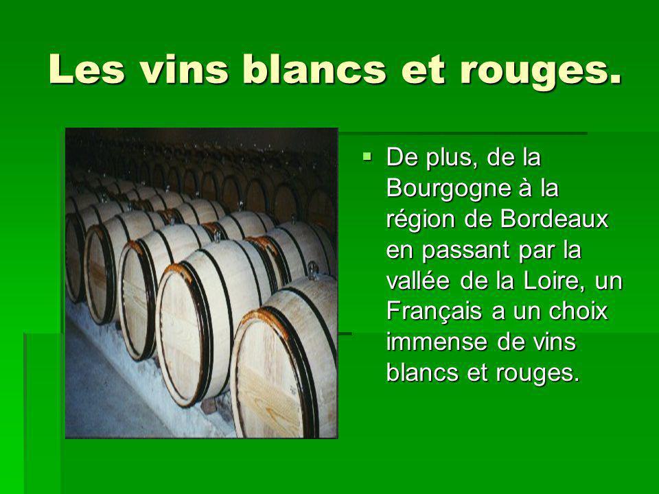 Les vins blancs et rouges. De plus, de la Bourgogne à la région de Bordeaux en passant par la vallée de la Loire, un Français a un choix immense de vi