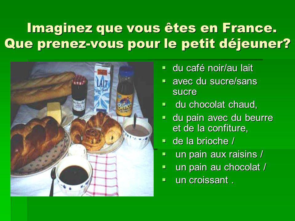 Imaginez que vous êtes en France. Que prenez-vous pour le petit déjeuner? Imaginez que vous êtes en France. Que prenez-vous pour le petit déjeuner? du