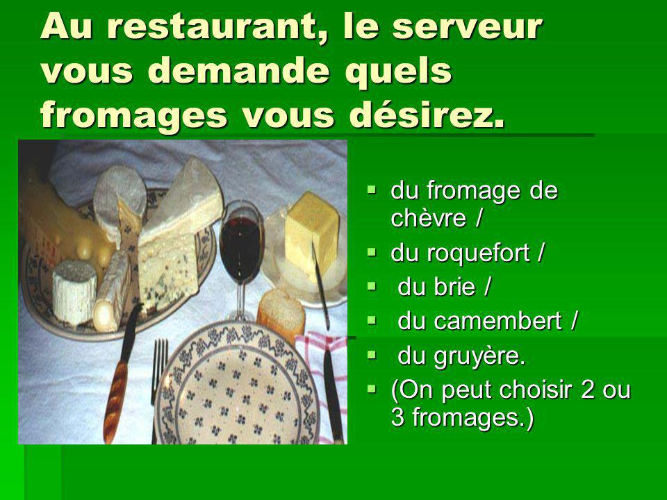 Au restaurant, le serveur vous demande quels fromages vous désirez. du fromage de chèvre / du fromage de chèvre / du roquefort / du roquefort / du bri