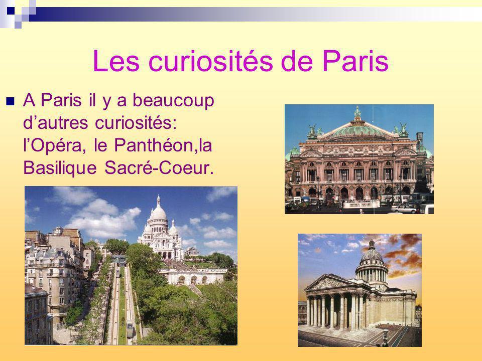 Les curiosités de Paris A Paris il y a beaucoup dautres curiosités: lOpéra, le Panthéon,la Basilique Sacré-Coeur.