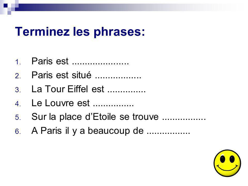 Terminez les phrases: 1. Paris est...................... 2. Paris est situé.................. 3. La Tour Eiffel est............... 4. Le Louvre est...