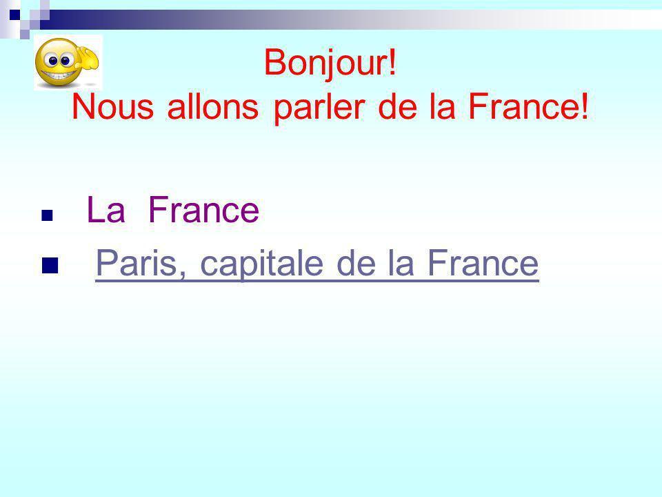 Bonjour! Nous allons parler de la France! La France Paris, capitale de la France