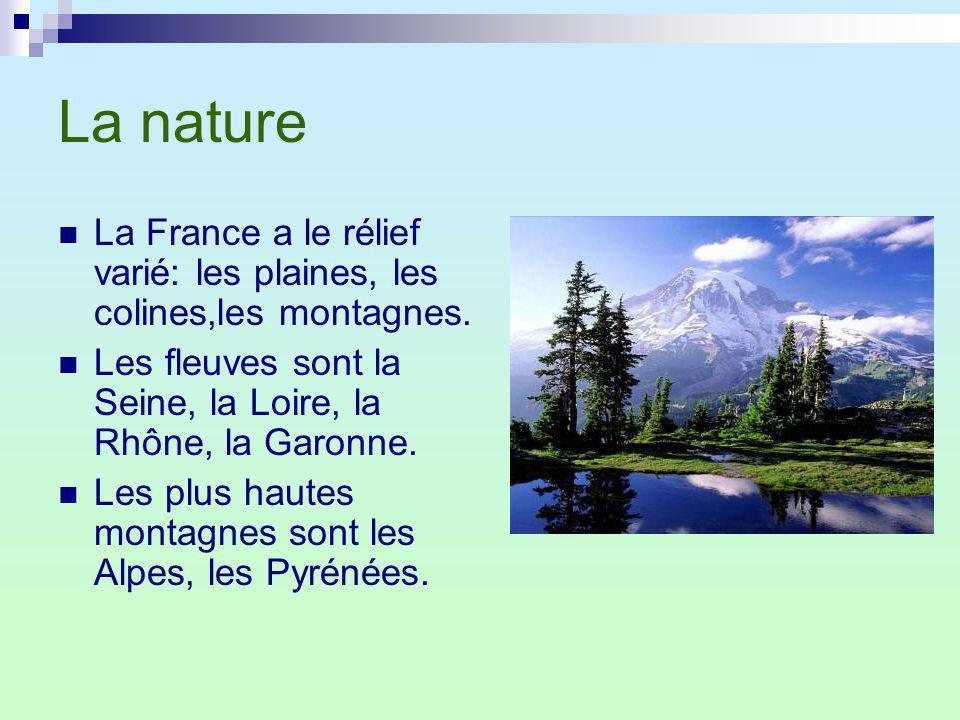 La nature La France a le rélief varié: les plaines, les colines,les montagnes. Les fleuves sont la Seine, la Loire, la Rhône, la Garonne. Les plus hau