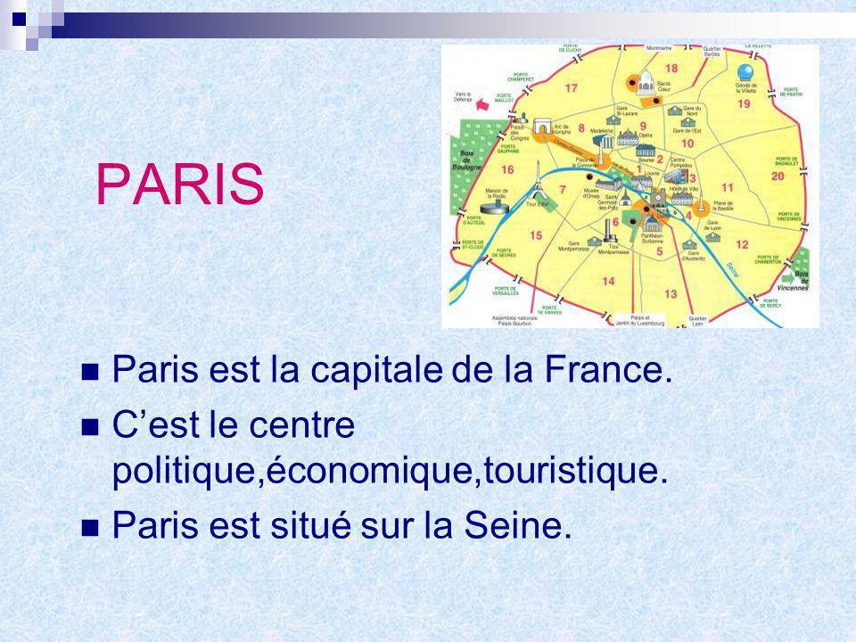 PARIS Paris est la capitale de la France. Cest le centre politique,économique,touristique. Paris est situé sur la Seine.